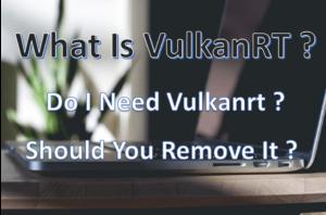 VulkanRT – What is VulkanRT (Runtime Libraries) ?