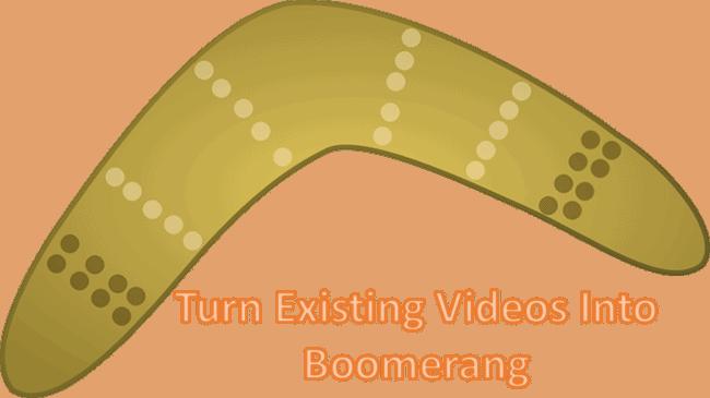 Existing Videos into Boomerang