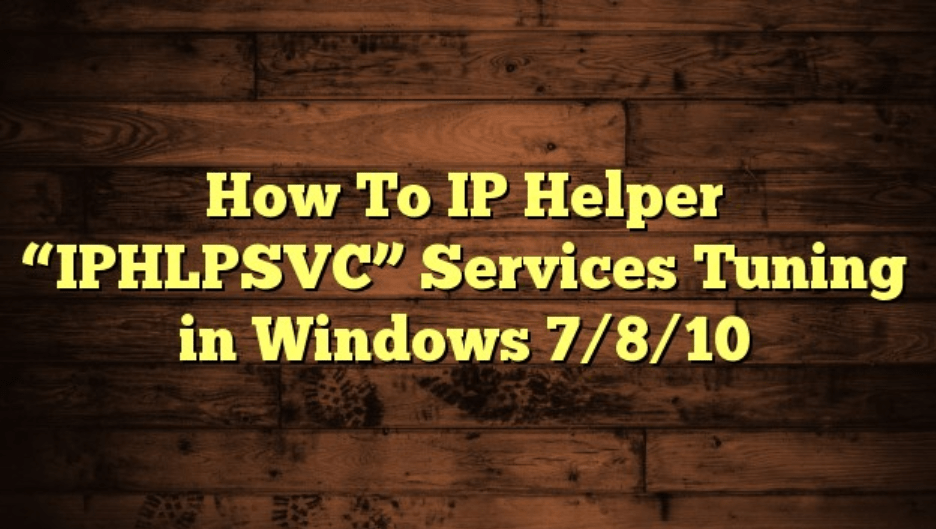 Is It Safe To Disable Iphlpsvc Ip Helper Service