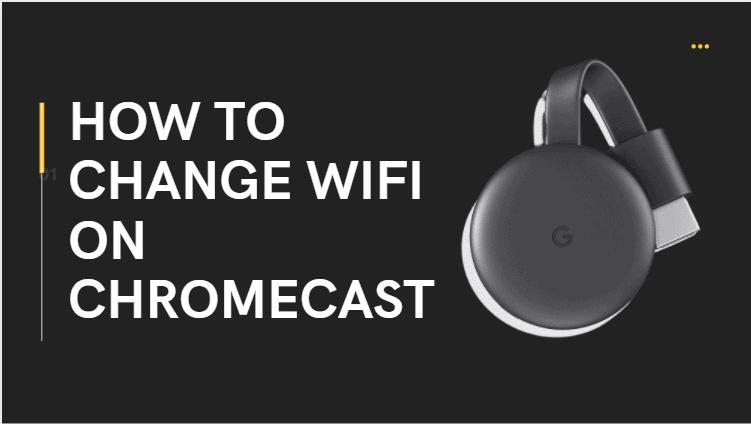 How To Change Wifi On Chromecast
